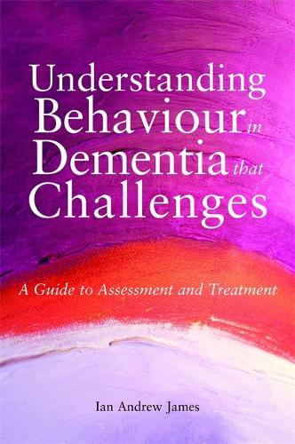 Understanding Behaviour in Dementia that Challenges: A Guide to Assessment and Treatment (Paperback)