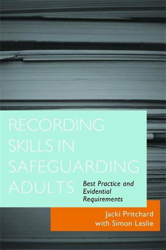 Recording Skills in Safeguarding Adults: Best Practice and Evidential Requirements (Paperback)