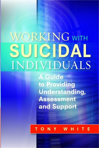 Working with Suicidal Individuals: A Guide to Providing Understanding, Assessment and Support (Paperback)