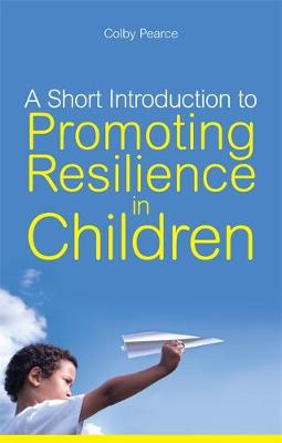 A Short Introduction to Promoting Resilience in Children - Jkp Short Introductions (Paperback)