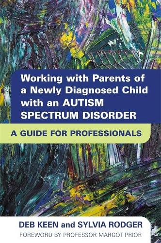 Working with Parents of a Newly Diagnosed Child with an Autism Spectrum Disorder: A Guide for Professionals (Paperback)