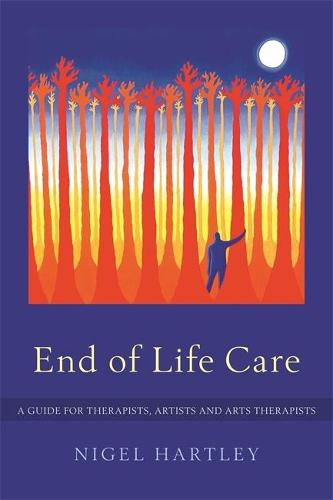 End of Life Care: A Guide for Therapists, Artists and Arts Therapists (Paperback)