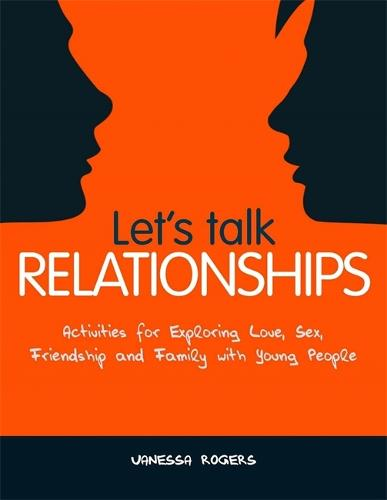 Let's Talk Relationships: Activities for Exploring Love, Sex, Friendship and Family with Young People (Paperback)