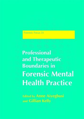 Professional and Therapeutic Boundaries in Forensic Mental Health Practice - Forensic Focus (Paperback)