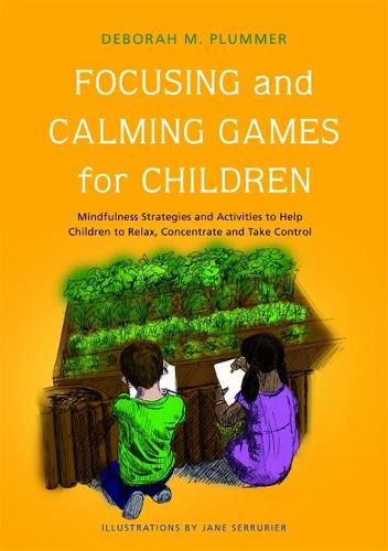 Focusing and Calming Games for Children: Mindfulness Strategies and Activities to Help Children to Relax, Concentrate and Take Control (Paperback)
