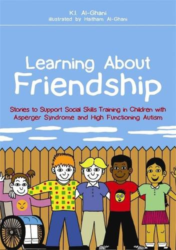 Learning About Friendship: Stories to Support Social Skills Training in Children with Asperger Syndrome and High Functioning Autism (Paperback)