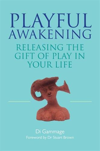 Playful Awakening: Releasing the Gift of Play in Your Life (Paperback)