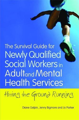 The Survival Guide for Newly Qualified Social Workers in Adult and Mental Health Services: Hitting the Ground Running (Paperback)