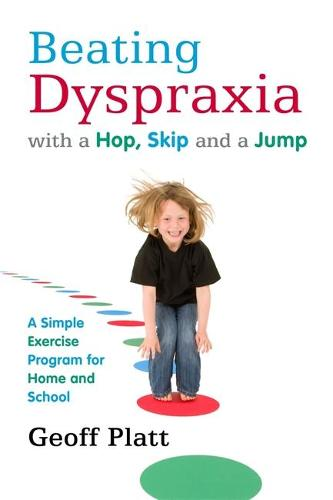 Beating Dyspraxia with a Hop, Skip and a Jump: A Simple Exercise Program for Home and School (Paperback)