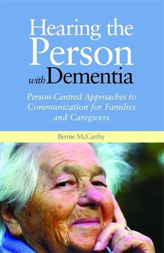 Hearing the Person with Dementia: Person-Centred Approaches to Communication for Families and Caregivers (Paperback)