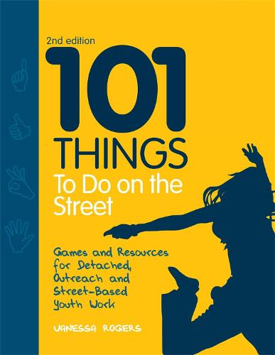 101 Things to Do on the Street: Games and Resources for Detached, Outreach and Street-Based Youth Work (Paperback)
