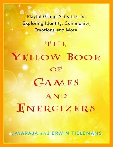 The Yellow Book of Games and Energizers: Playful Group Activities for Exploring Identity, Community, Emotions and More! (Paperback)
