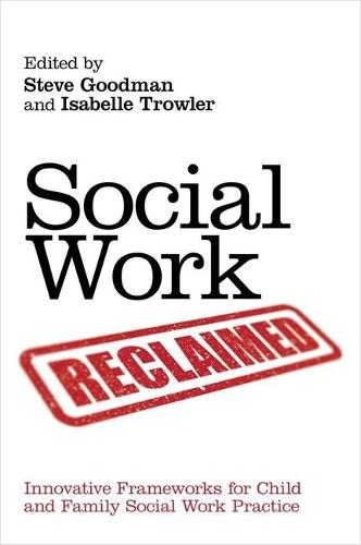 Social Work Reclaimed: Innovative Frameworks for Child and Family Social Work Practice (Paperback)