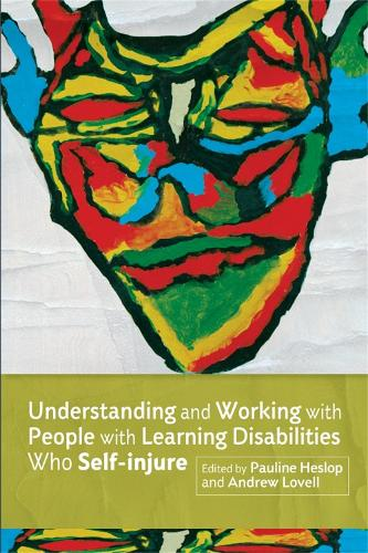 Understanding and Working with People with Learning Disabilities who Self-injure (Paperback)