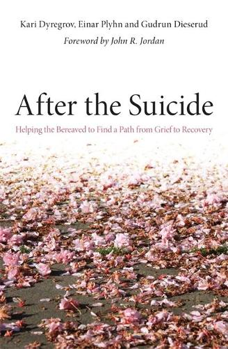 After the Suicide: Helping the Bereaved to Find a Path from Grief to Recovery (Paperback)