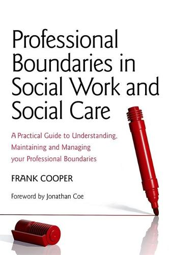 Professional Boundaries in Social Work and Social Care: A Practical Guide to Understanding, Maintaining and Managing Your Professional Boundaries (Paperback)
