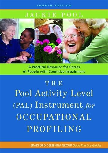 The Pool Activity Level (PAL) Instrument for Occupational Profiling: A Practical Resource for Carers of People with Cognitive Impairment Fourth Edition - University of Bradford Dementia Good Practice Guides (Paperback)