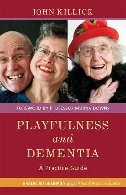 Playfulness and Dementia: A Practice Guide - University of Bradford Dementia Good Practice Guides (Paperback)
