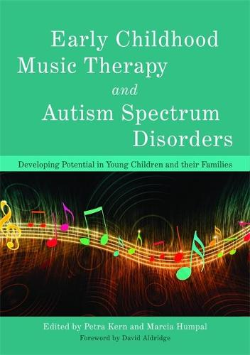 Early Childhood Music Therapy and Autism Spectrum Disorders: Developing Potential in Young Children and their Families (Paperback)