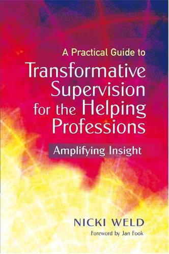 A Practical Guide to Transformative Supervision for the Helping Professions: Amplifying Insight (Paperback)