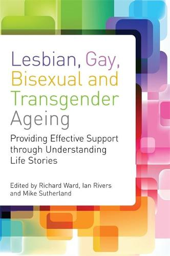 Lesbian, Gay, Bisexual and Transgender Ageing: Biographical Approaches for Inclusive Care and Support (Paperback)