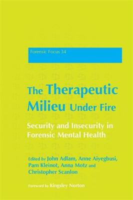 The Therapeutic Milieu Under Fire: Security and Insecurity in Forensic Mental Health - Forensic Focus (Paperback)