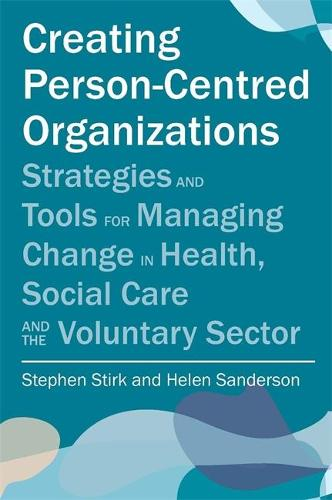 Creating Person-Centred Organisations: Strategies and Tools for Managing Change in Health, Social Care and the Voluntary Sector (Paperback)
