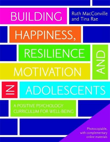 Building Happiness, Resilience and Motivation in Adolescents: A Positive Psychology Curriculum for Well-Being (Paperback)