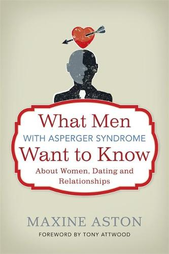 What Men with Asperger Syndrome Want to Know About Women, Dating and Relationships (Paperback)