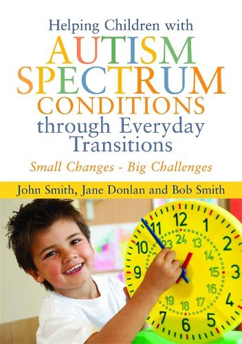 Helping Children with Autism Spectrum Conditions through Everyday Transitions: Small Changes - Big Challenges (Paperback)