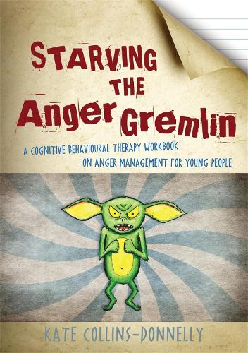 Starving the Anger Gremlin: A Cognitive Behavioural Therapy Workbook on Anger Management for Young People - Gremlin and Thief CBT Workbooks (Paperback)