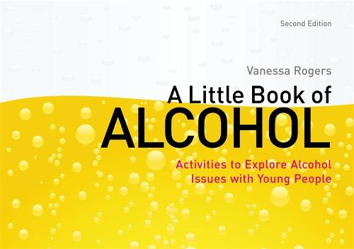 A Little Book of Alcohol: Activities to Explore Alcohol Issues with Young People (Paperback)