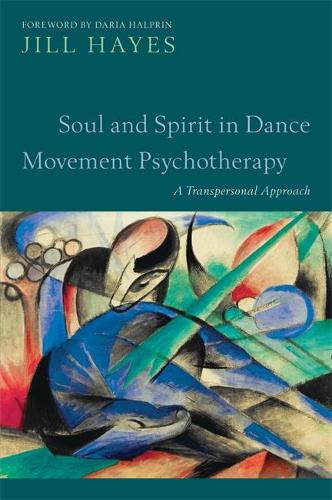 Soul and Spirit in Dance Movement Psychotherapy: A Transpersonal Approach (Paperback)