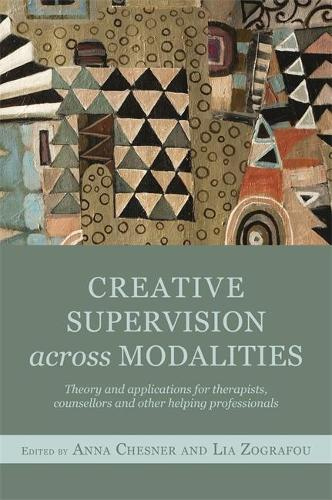 Creative Supervision Across Modalities: Theory and Applications for Therapists, Counsellors and Other Helping Professionals (Paperback)
