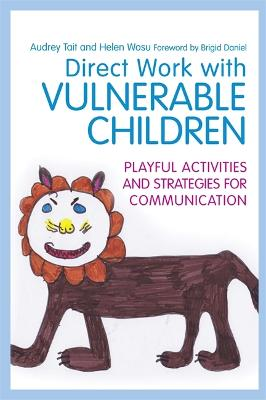 Direct Work with Vulnerable Children: Playful Activities and Strategies for Communication - Practical Guides for Direct Work (Paperback)