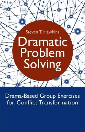 Dramatic Problem Solving: Drama-Based Group Exercises for Conflict Transformation (Paperback)