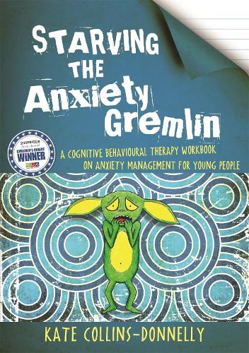 Starving the Anxiety Gremlin: A Cognitive Behavioural Therapy Workbook on Anxiety Management for Young People - Gremlin and Thief CBT Workbooks (Paperback)