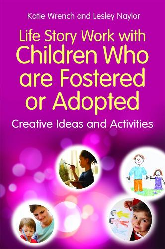 Life Story Work with Children Who are Fostered or Adopted: Creative Ideas and Activities (Paperback)