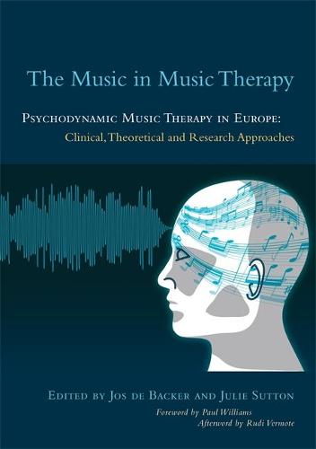 The Music in Music Therapy: Psychodynamic Music Therapy in Europe: Clinical, Theoretical and Research Approaches (Paperback)