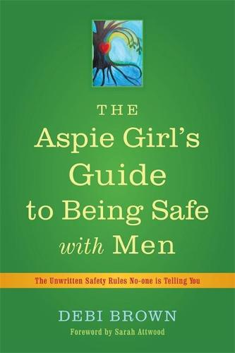 The Aspie Girl's Guide to Being Safe with Men: The Unwritten Safety Rules No-One is Telling You (Paperback)