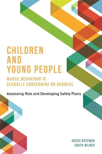 Children and Young People Whose Behaviour is Sexually Concerning or Harmful: Assessing Risk and Developing Safety Plans (Paperback)