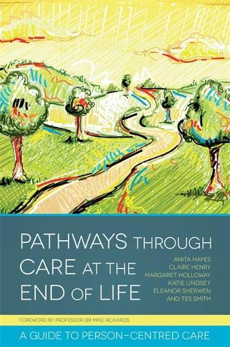 Pathways through Care at the End of Life: A Guide to Person-Centred Care (Paperback)