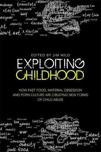 Exploiting Childhood: How Fast Food, Material Obsession and Porn Culture are Creating New Forms of Child Abuse (Paperback)