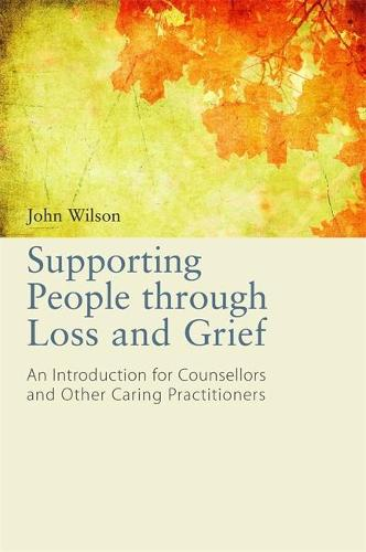 Supporting People through Loss and Grief: An Introduction for Counsellors and Other Caring Practitioners (Paperback)
