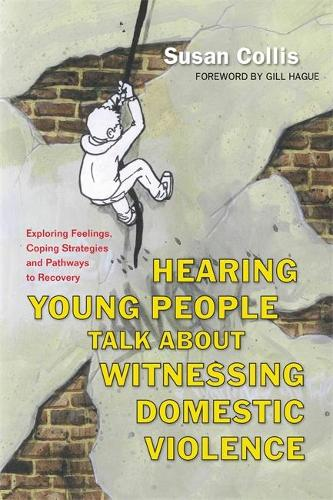 Hearing Young People Talk About Witnessing Domestic Violence: Exploring Feelings, Coping Strategies and Pathways to Recovery (Paperback)