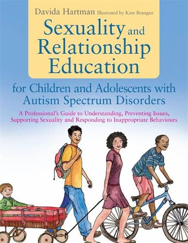 Sexuality and Relationship Education for Children and Adolescents with Autism Spectrum Disorders: A Professional's Guide to Understanding, Preventing Issues, Supporting Sexuality and Responding to Inappropriate Behaviours (Paperback)
