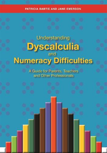 Understanding Dyscalculia and Numeracy Difficulties: A Guide for Parents, Teachers and Other Professionals (Paperback)