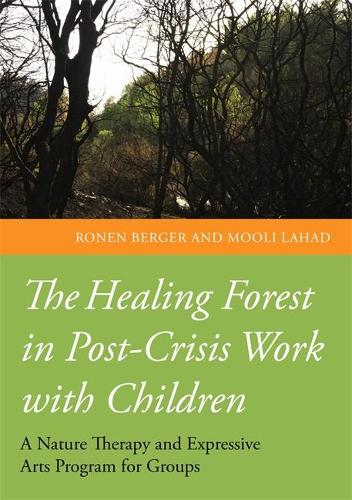 The Healing Forest in Post-Crisis Work with Children: A Nature Therapy and Expressive Arts Program for Groups (Paperback)