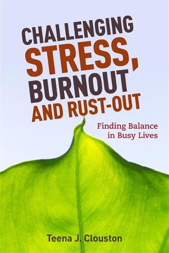 Challenging Stress, Burnout and Rust-Out: Finding Balance in Busy Lives (Paperback)