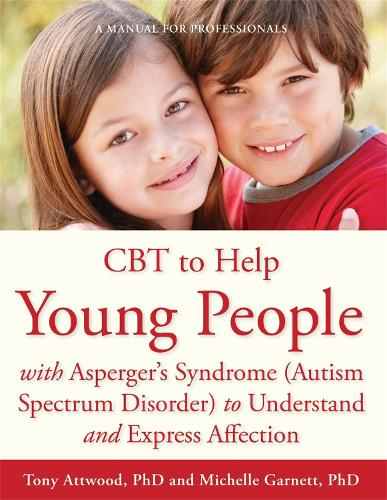 CBT to Help Young People with Asperger's Syndrome (Autism Spectrum Disorder) to Understand and Express Affection: A Manual for Professionals (Paperback)
